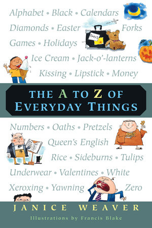 The A to Z of Everyday Things by Janice Weaver