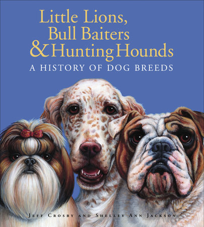 Little Lions, Bull Baiters & Hunting Hounds by Jeff Crosby and Shelley Ann Jackson