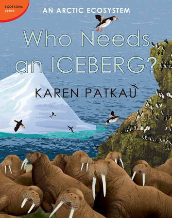 Who Needs an Iceberg? by Karen Patkau