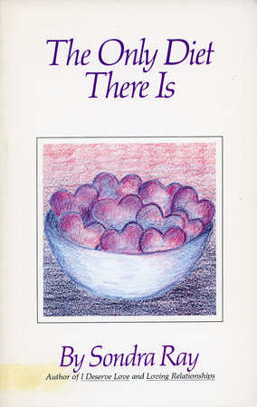 The Only Diet There Is by Sondra Ray