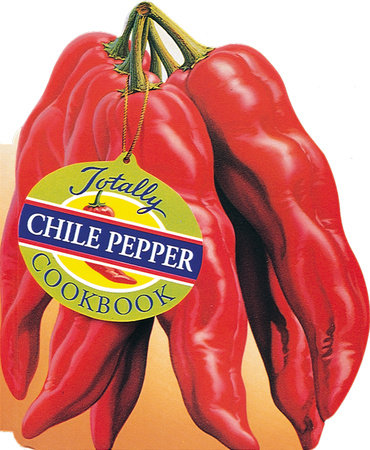 Totally Chile Pepper Cookbook by Helene Siegel and Karen Gillingham