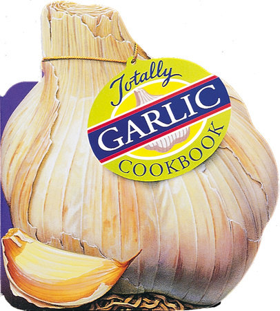 Totally Garlic Cookbook by