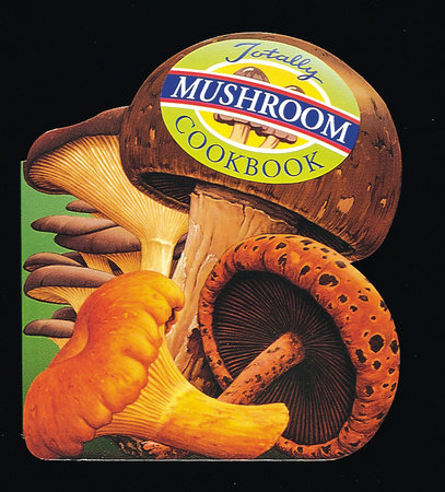 Totally Mushroom Cookbook by
