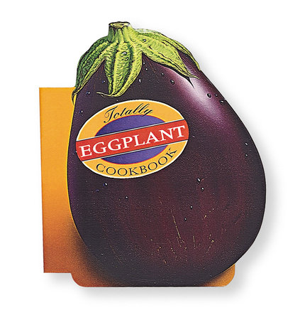 Totally Eggplant Cookbook by