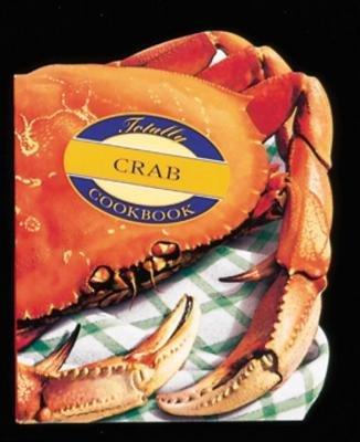 Totally Crab Cookbook by Karen Gillingham and Helene Siegel