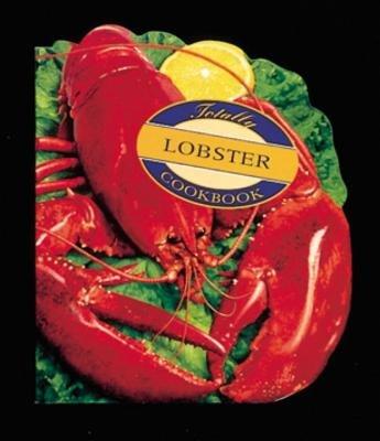Totally Lobster Cookbook by Karen Gillingham and Helene Siegel