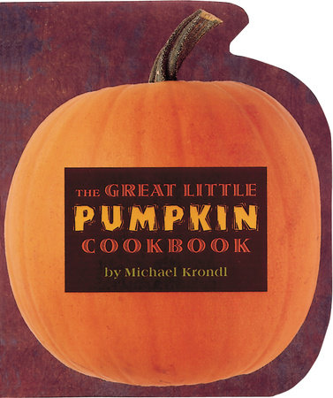 The Great Little Pumpkin Cookbook by Michael Krondl