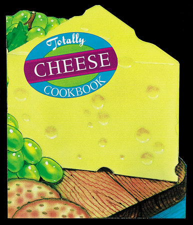 Totally Cheese Cookbook by Helene Siegel and Karen Gillingham