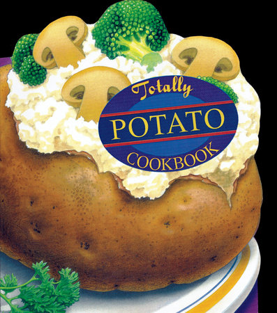 Totally Potato Cookbook by Karen Gillingham and Helene Siegel