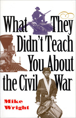 What They Didn't Teach You About the Civil War by Mike Wright