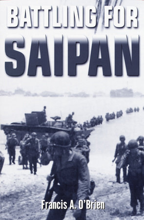 Battling for Saipan by Francis A. O'Brien