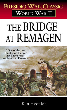 The Bridge at Remagen by Ken Hechler