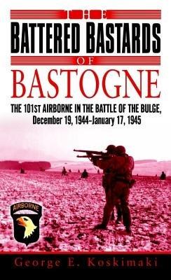 The Battered Bastards of Bastogne by George Koskimaki