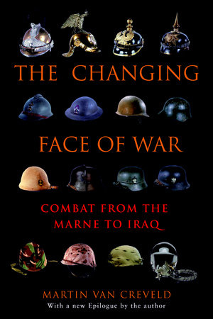 The Changing Face of War by Martin van Creveld