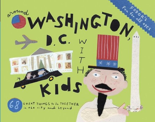 Fodor's Around Washington, D.C. with Kids by Fodor's Travel Guides