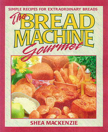 The Bread Machine Gourmet