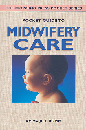 Pocket Guide to Midwifery Care by Aviva Jill Romm