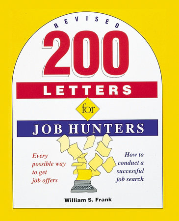 200 Letters for Job Hunters by William S. Frank