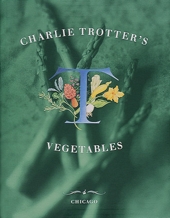 Charlie Trotter's Vegetables by