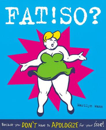 Fat! So?