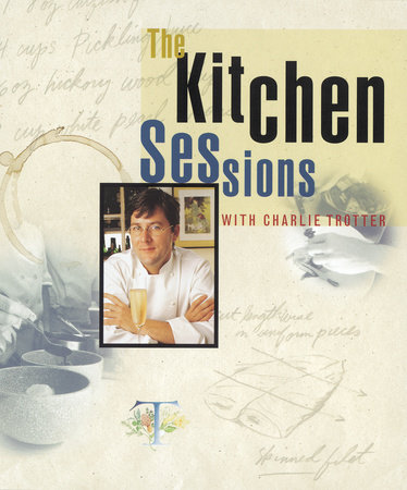 The Kitchen Sessions with Charlie Trotter by
