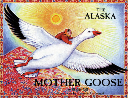 The Alaska Mother Goose by Shelley Gill