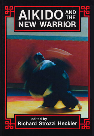 Aikido and the New Warrior by Morihei Ueshiba