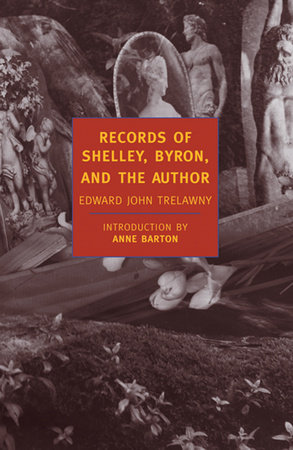 Records of Shelley, Byron, and the Author by Edward John Trelawny