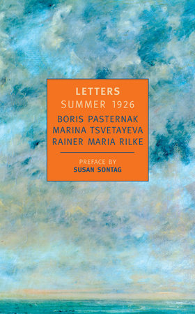 Letters: Summer 1926 by Marina Tsvetayeva, Boris Pasternak and Rainer Maria Rilke