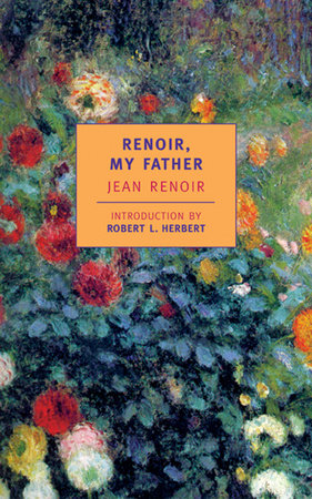 Renoir, My Father by Jean Renoir