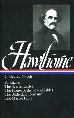 Nathaniel Hawthorne: Collected Novels: Scarlet Letter / House of Seven Gables / Blithedale Romance / Fanshawe / Marble Faun