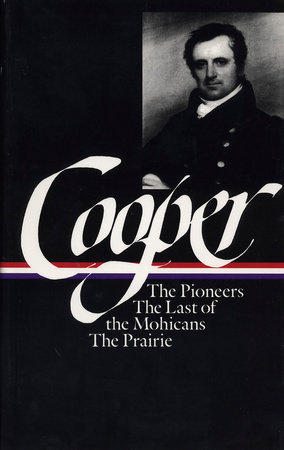 James Fenimore Cooper: The Leatherstocking Tales I: The Pioneers, The Last of the Mohicans, The Prairie (The Library of America)