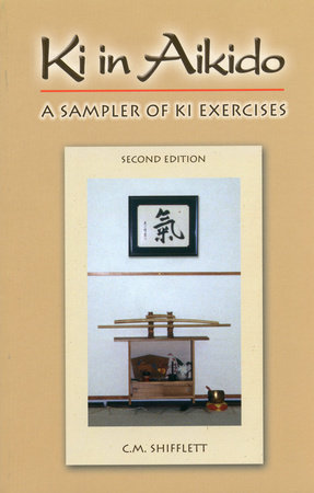 Ki in Aikido, Second Edition by C.M. Shifflett
