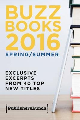 Cover of Buzz Books 2016/Spring/Summer: Exclusive Excerpts from 40 Top New Titles