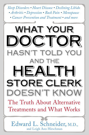 What Your Doctor Hasn't Told You and the Health-Store ClerkDoesn't Know