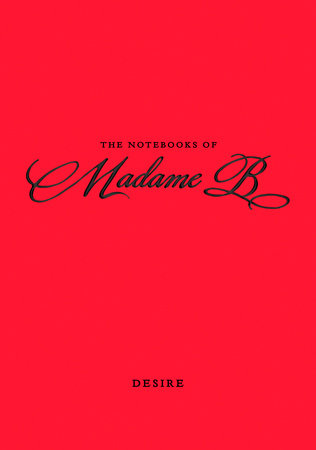 The Notebooks of Madame B: Desire