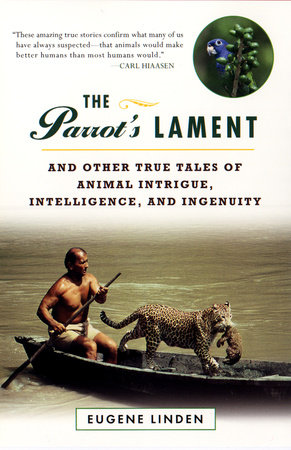 Parrot's Lament, The:  And Other True Tales of Animal Intrigue, Intelligence, an