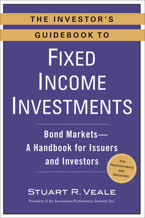 The Investor's Guidebook to Fixed Income Investments