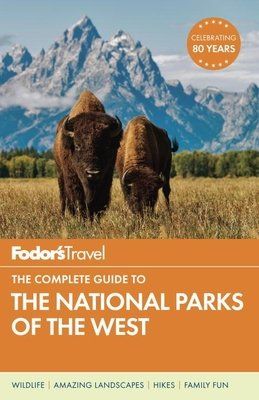 Fodor's The Complete Guide to the National Parks of the West by Fodor's Travel Guides