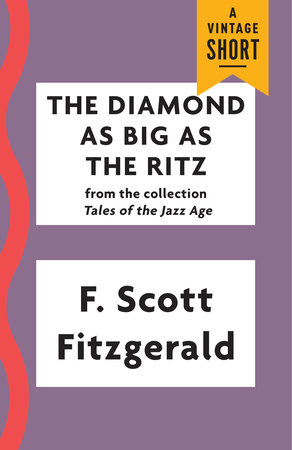 f scott fitzgerald the diamond as Diamond as big as the ritz themes and criticism f scott fitzgerald was born in st paul minnesota and was born into an middle class family became a well known writer, and is one of the most famous writers of the 1920's today.