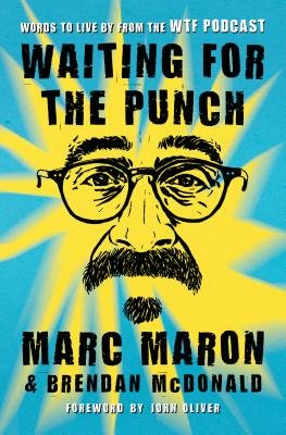 Cover of Waiting for the Punch: Words to Live by from the Wtf Podcast