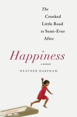 Cover of Happiness: A Memoir: The Crooked Little Road to Semi-Ever After
