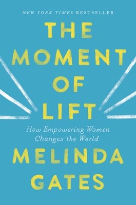 Cover of The Moment of Lift: How Empowering Women Changes the World