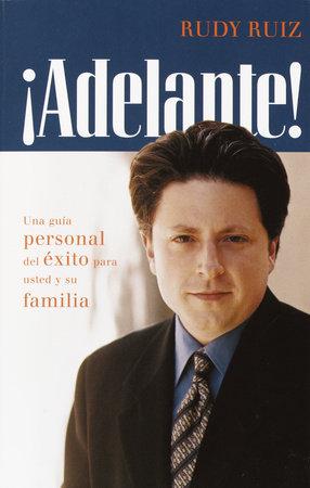 ¡ADELANTE! Una guía personal del éxito para usted y su familia by Rudy Ruiz