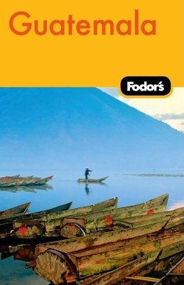 Fodor's Guatemala, 2nd Edition by Fodor's