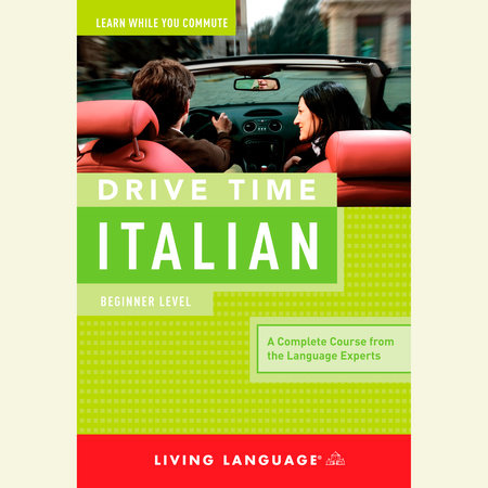 Drive Time Italian: Beginner Level by Living Language