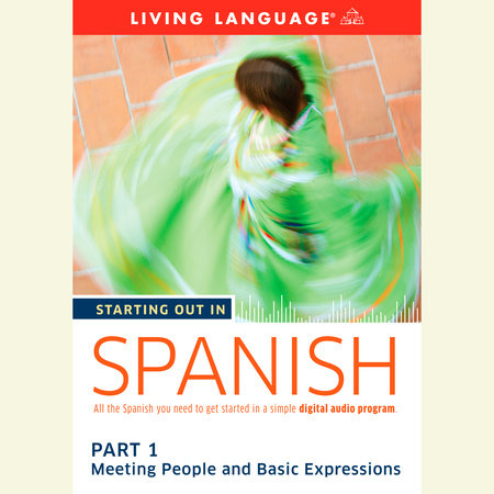 Starting Out in Spanish: Part 1--Meeting People and Basic Expressions by Living Language