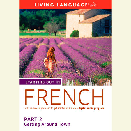 Starting Out in French: Part 2--Getting Around Town by Living Language