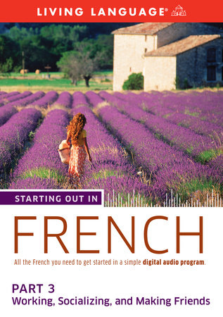 Starting Out in French: Part 3--Working, Socializing, and Making Friends by Living Language