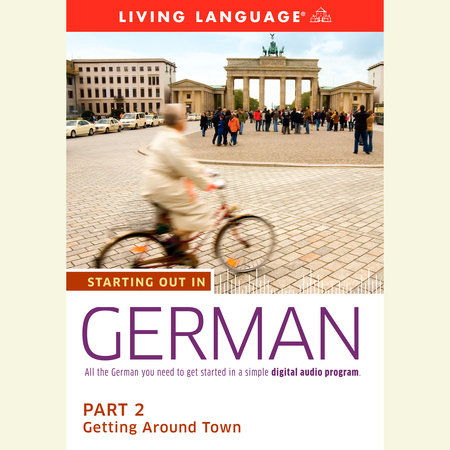 Starting Out in German: Part 2--Getting Around Town by Living Language